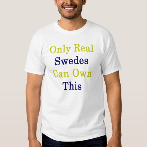Only Real Swedes Can Own This T-shirts