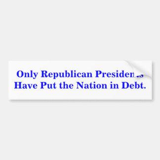 Only Republican Presidents created Debt. STICKER Bumper Sticker