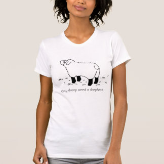 Only sheep need a shepherd. tee shirt