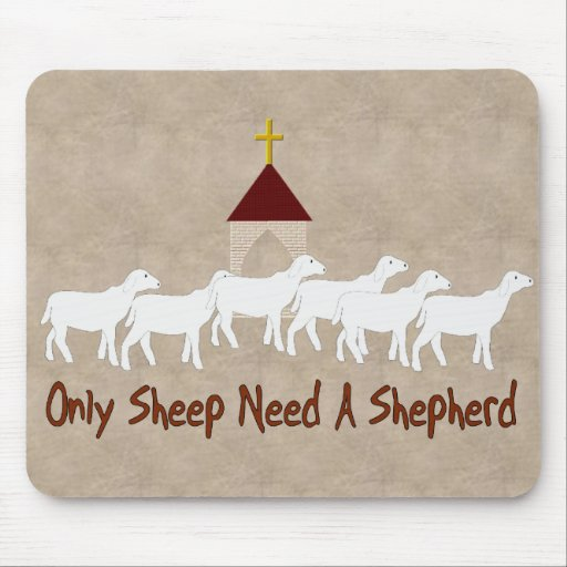 Only Sheep Need Shepherd Mouse Pads
