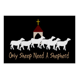 Only Sheep Need Shepherd Poster