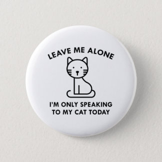 Only Speaking To My Cat 6 Cm Round Badge