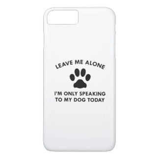 Only Speaking To My Dog iPhone 7 Plus Case