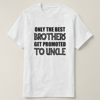 Only the Best Brothers Get Promoted to Uncle funny T-Shirt