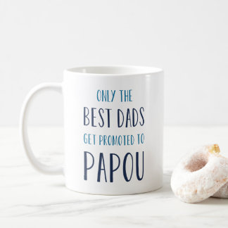 Only the Best Dads Get Promoted to Papou Coffee Mug