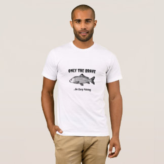 """Only the Brave..Go Fishing"" tshirt"
