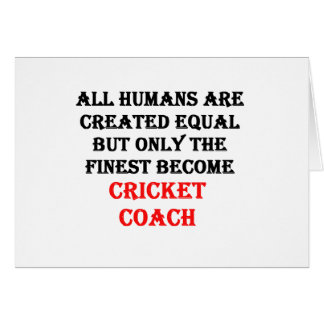 Only The Finest Become Cricket Coach Card