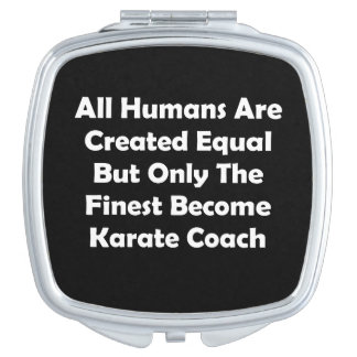 Only The Finest Become Karate Coach Compact Mirrors