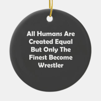 Only The Finest Become Wrestler Round Ceramic Decoration