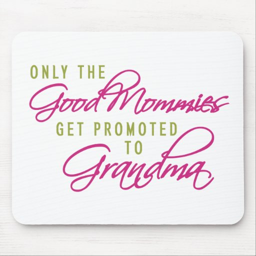 Only the Good Mommies Get Promoted to Grandma Mousepad