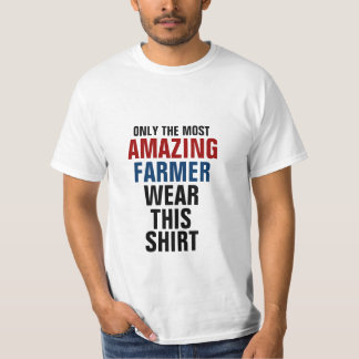 Only the most amazing farmer wear this shirt