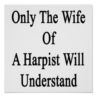 Only The Wife Of A Harpist Will Understand Poster