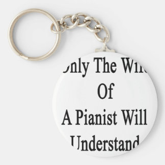 Only The Wife Of A Pianist Will Understand Basic Round Button Key Ring