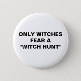 """ONLY WITCHES FEAR A """"WITCH HUNT"""" 6 CM ROUND BADGE"""