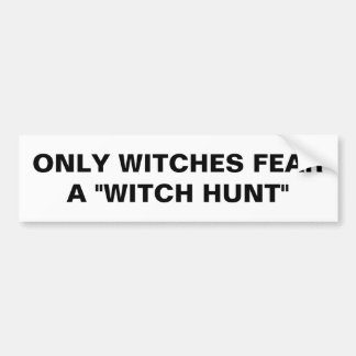 """ONLY WITCHES FEAR A """"WITCH HUNT"""" BUMPER STICKER"""