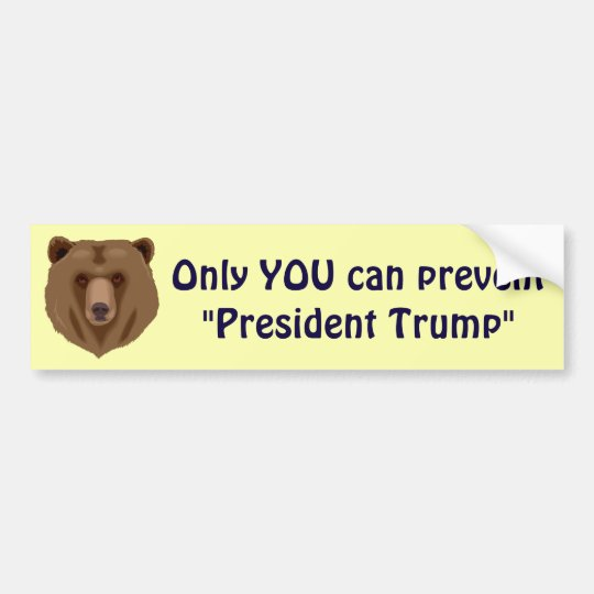 "Only YOU can prevent ""President Trump"" Bumper Sticker"