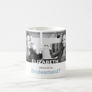 "Only You | Photo ""Will you be my bridesmaid"" Mug"