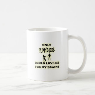 Only zombies could love me for my brains coffee mug