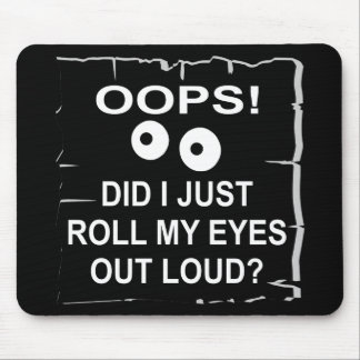 Oops Did I Just Roll My Eyes Out Loud © WhiteTiger Mouse Mat