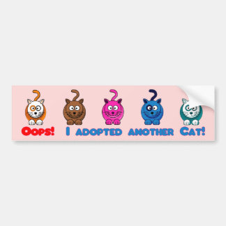 Oops! I Adopted Another Cat!Bumper Sticker