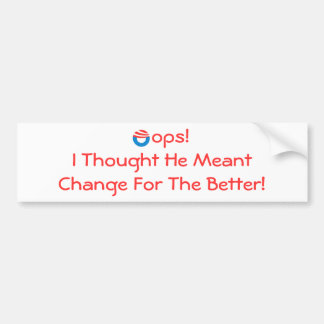 Oops!I Thought He Meant Change For The Better Bumper Sticker