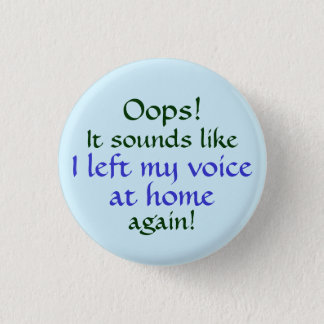 Oops Left my Voice at Home 3 Cm Round Badge