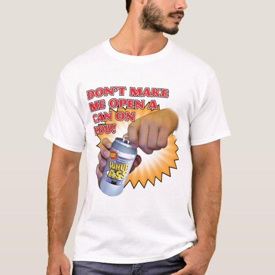 Open a Can T-Shirt