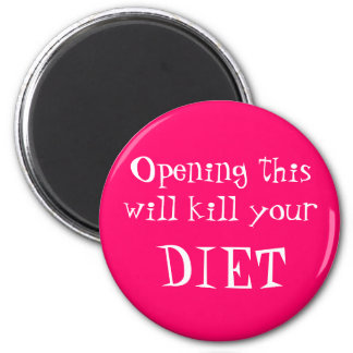 Opening this will kill your, DIET 6 Cm Round Magnet