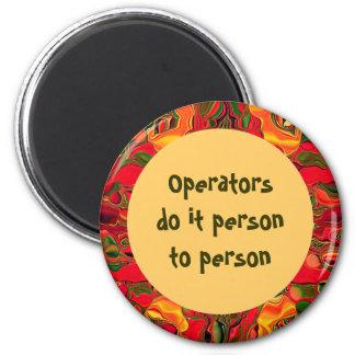 Operators do it person to person 6 cm round magnet