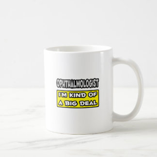 Ophthalmologist .. I'm Kind of a Big Deal Coffee Mug