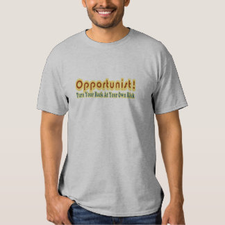 Opportunist Turn Your Back At Own Risk Text Design Shirt