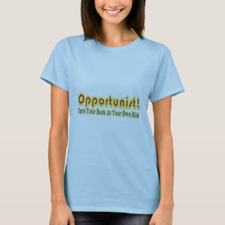 Opportunist Turn Your Back At Own Risk Text Design T-Shirt