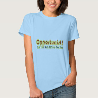 Opportunist Turn Your Back At Own Risk Text Design T Shirts
