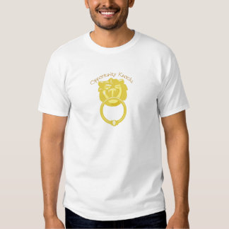 Opportunity Knocks Tee Shirts