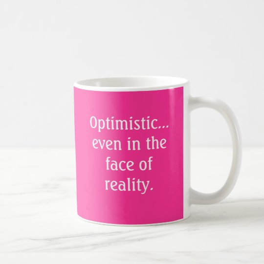 Optimistic even in the face of reality Mug