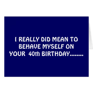 OPTION WAS TO SAY HA HA HA ON YOUR 40th BIRTHDAY Greeting Card