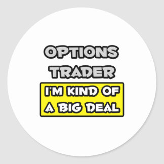 Options Trader .. I'm Kind of a Big Deal Round Sticker