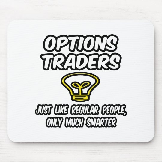 Options Traders...Regular People, Only Smarter Mouse Pad