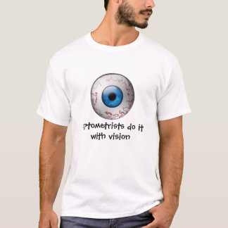 Optometrists do it with vision T-Shirt