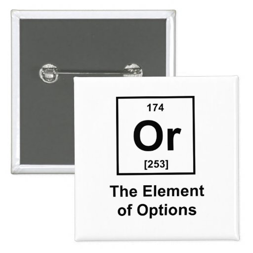 Or, The Element of Options Pinback Button
