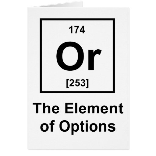 Or, The Element of Options Greeting Card