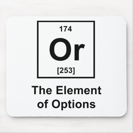 Or, The Element of Options Mousepad
