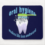 Oral Hygiene Makes Life Less Awkward Mousepads