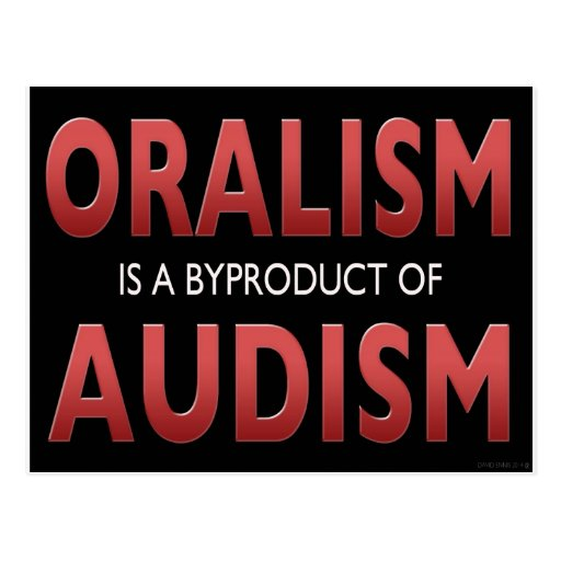 ORALISM IS A BYPRODUCT OF AUDISM POSTCARD