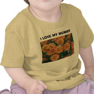 Orange Mums#2, I LOVE MY MUMMY Tee Shirts