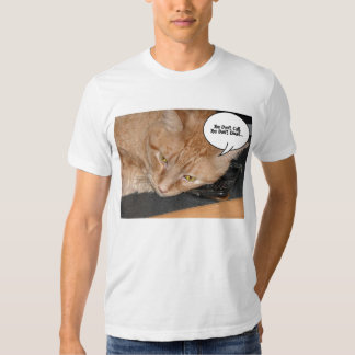 Orange Tabby Cat HumorYou don't call or email Shirt