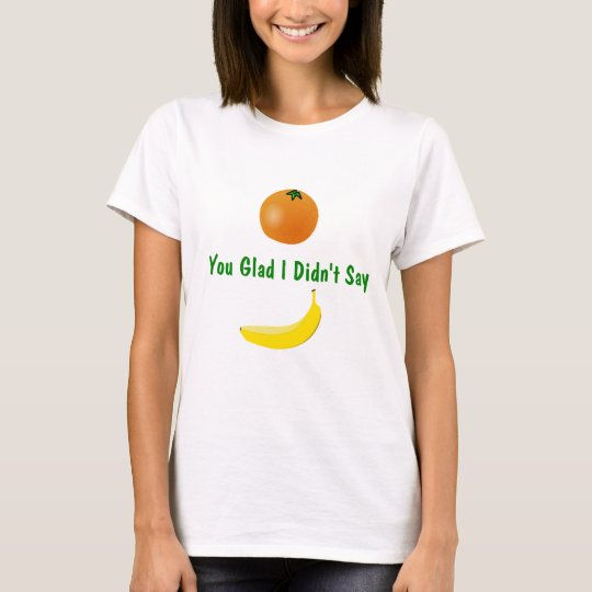 Orange You Glad Joke T-Shirt