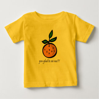 Orange You Glad to See Me?! Baby T-Shirt