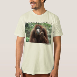 "Orangutan: ""I'm just here to look pretty"" T-Shirt"