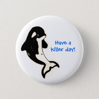 Orca Baby, Have a killer day! 6 Cm Round Badge